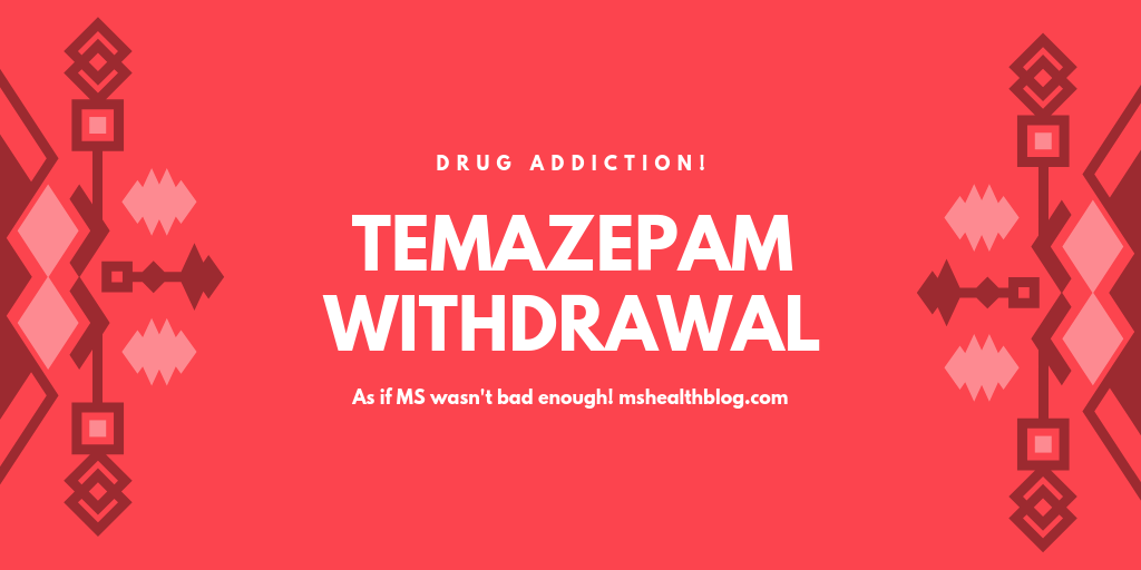 Temazepam Withdrawal A Very Real Drug Addiction